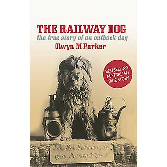 The Railway Dog - The True Story of an Australian Outback Dog (3rd Rev