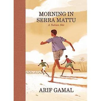 Morning in Serra Mattu - A Nubian Ode by Arif Gamal - 9781938073892 Bo