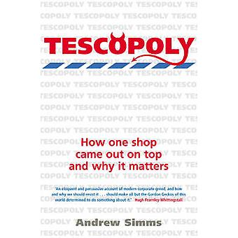 Tescopoly - How One Shop Came Out on Top and Why it Matters by Andrew