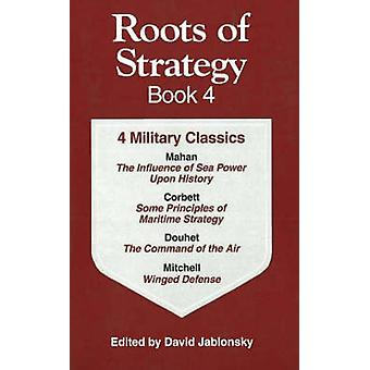 Roots of Strategy Book Four by Edited by Col David Jablonsky