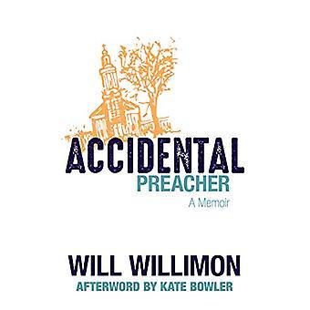 Accidental Preacher - A Memoir by Will Willimon - 9780802876447 Book