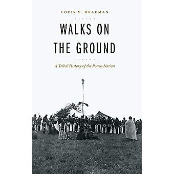 Walks on the Ground - A Tribal History of the Ponca Nation by Louis V.