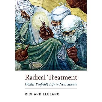 Radical Treatment - Wilder Penfield's Life in Neuroscience by Richard