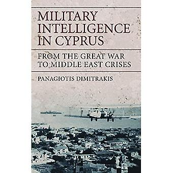 Military Intelligence in Cyprus: From the Great War� to Middle East Crises