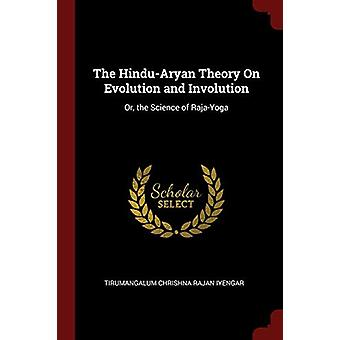 The Hindu-Aryan Theory on Evolution and Involution - Or - the Science