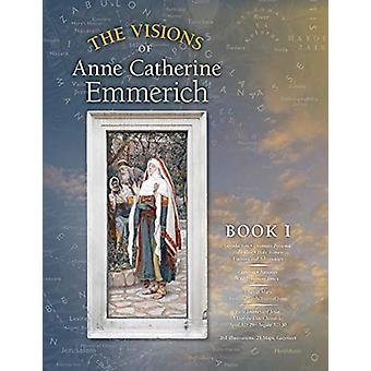 The Visions of Anne Catherine Emmerich (Deluxe Edition) - Book I by An