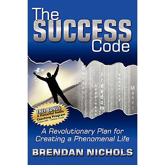 Success Code - A Revolutionary Plan for Creating a Phenomenal Life! by