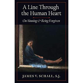 A Line Through the Human Heart - On Sinning and Being Forgiven by S J