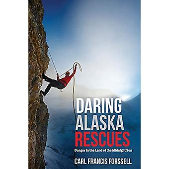 Daring Alaska Rescues - Danger in the Land of the Midnight Sun by Carl