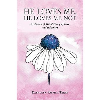 He Loves Me - He Loves Me Not - A Woman of Faith's Story of Love and I