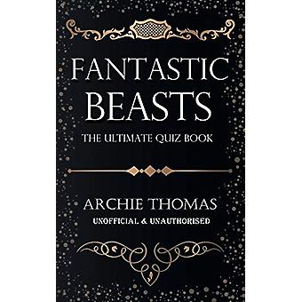 Fantastic Beasts - The Ultimate Quiz Book by Archie Thomas - 97817853