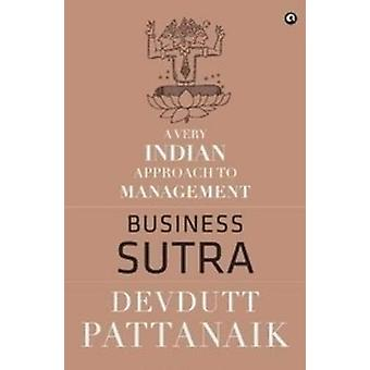 Business Sutra - A Very Indian Approach to Management by Dr. Devdutt P