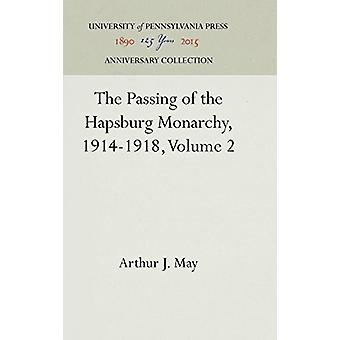 The Passing of the Hapsburg Monarchy - 1914-1918 - Volume 2 by Arthur