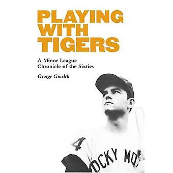 Playing with Tigers by George Gmelch
