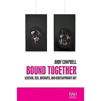 Bound Together Leather Sex Archives and Contemporary Art Rethinking Art's Histories