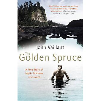 The Golden Spruce - A True Story of Myth - Madness and Greed by John V
