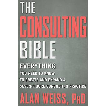 The Consulting Bible - Everything You Need to Know to Create and Expan