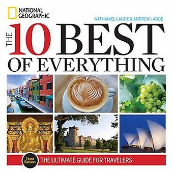 The 10 Best of Everything - An Ultimate Guide for Travelers (3rd Revis
