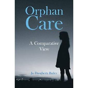 Orphan Care - A Comparative View by Joanne Bailey - 9781565494848 Book