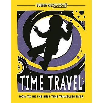 Time Travel - How to be the best time traveller ever by Time Travel - H
