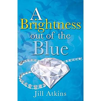 A Brightness Out of the Blue by Jill Atkins - 9781785913501 Book
