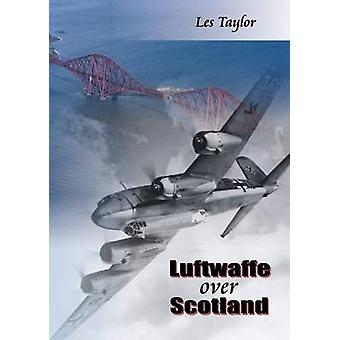 Luftwaffe Over Scotland - A History of German Air Attacks on Scotland