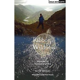 Ribbon of Wildness - Discovering the Watershed of Scotland by Peter Wr