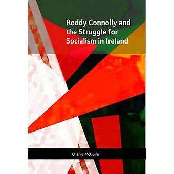 Roddy Connolly and the Struggle for Socialism in Ireland by Charlie M