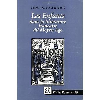 Les Enfants Dans La Litterature Francaise du Moyen Age by Jens N. Faa