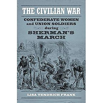 The Civilian War: Confederate Women and Union Soldiers During Sherman's March (Conflicting Worlds: New Dimensions...