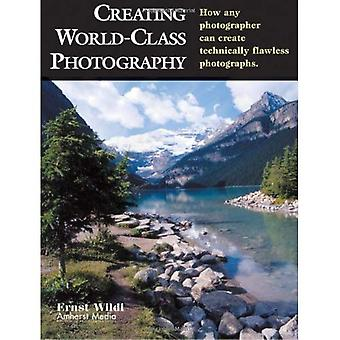Creating World-Class Photography: How Any Photographer Can Create Technically Flawless Photographs