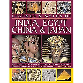 Legendes & mythen van India, Egypte, China & Japan: de mythologie van het Oosten: de fantastische verhalen van helden, goden en strijders van het oude Egypte en Azië