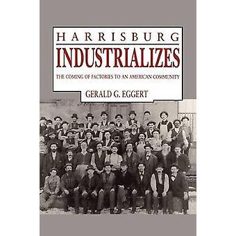 Harrisburg Industrializes kommandet av fabriker till en amerikansk gemenskap av Eggert & Gerald G.