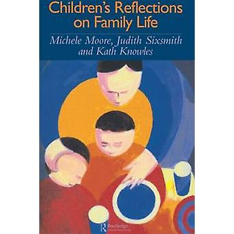 Childrens Reflections on Family Life by Moore & Michelle