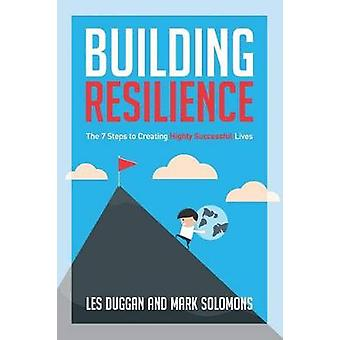 Building Resilience The 7 Steps to Creating Highly Successful Lives by Duggan & Leslie