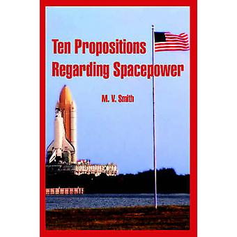 Ten Propositions Regarding Spacepower by Smith & M. V.