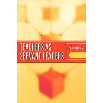 Teachers as Servant Leaders by Nichols & Joe D.