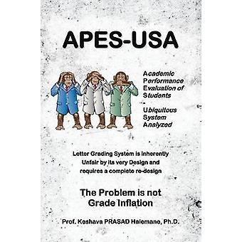 ApesUSA Academic Performance Evaluation of Students  Ubiquitous System Analyzed Letter Grading System Is Inherently Unfair B by Halemane Ph. D. & Prof Keshava Prasad