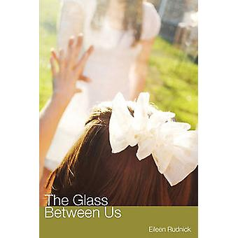 The Glass Between Us by Rudnick & Eileen