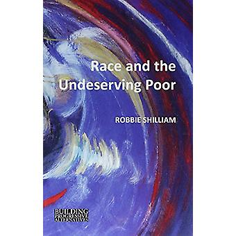 Race and the Undeserving Poor by Robbie Shilliam - 9781788210386 Book