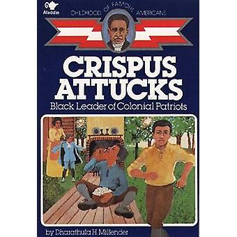 Crispus Attucks - Black Leader of Colonial Patriots by Dharathula H M