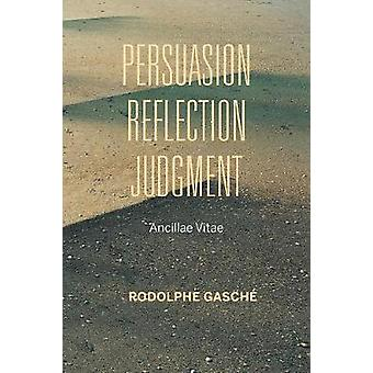 Persuasion - Reflection - Judgment - Ancillae Vitae by Rodolphe Gasche