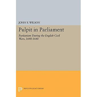Pulpit in Parliament - Puritanism During the English Civil Wars - 1640