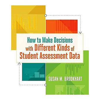 How to Make Decisions with Different Kinds of Student Assessment Data