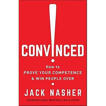Convinced! - How to Show Competence and Win People Over by Convinced! -