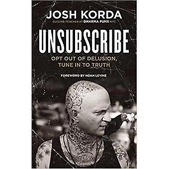 Unsubscribe - Opt Out of Delusion - Tune in to Truth by Josh Korda - 9