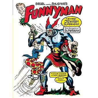 Siegel and Shuster's Funnyman - The First Jewish Superhero - from the
