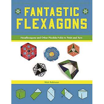 Fantastic Flexagons - Hexaflexagons and Other Flexible Folds to Twist