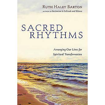 Sacred Rhythms - Arranging Our Lives for Spiritual Transformation (ann