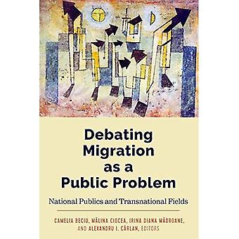 Debating Migration as a Public Problem: National Publics and Transnational Fields (Global Crises and the Media)
